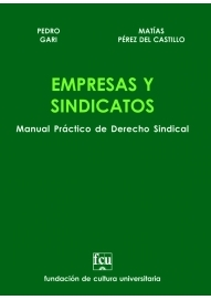 Empresas y Sindicatos. Manual Práctico de Derecho Sindical